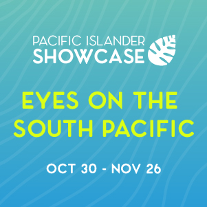 Pacific Islander Showcase: Eyes on the South Pacific