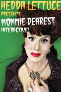 HEDDA LETTUCE PRESENTS: MOMMIE DEAREST INTERACTIVE