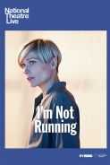NATIONAL THEATRE LIVE - I'M NOT RUNNING