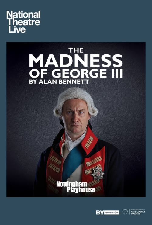 "Movie poster image for ""NATIONAL THEATRE LIVE: THE MADNESS OF KING GEORGE III"""