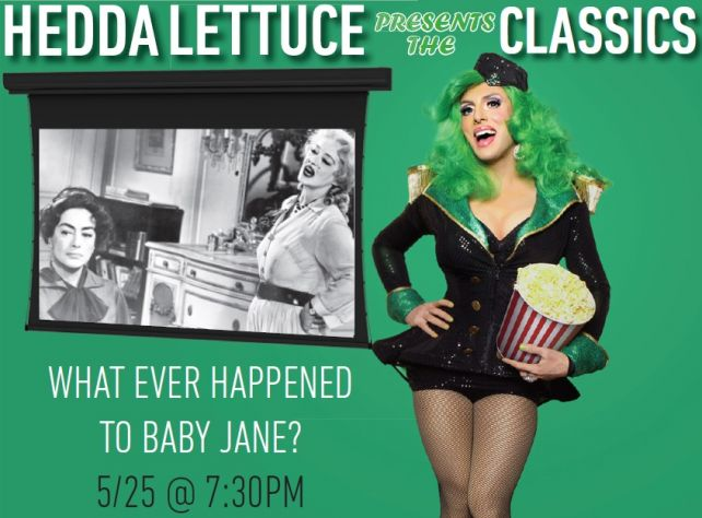 Hedda Lettuce Presents: WHAT EVER HAPPENED TO BABY JANE