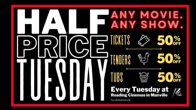 HALF PRICE TUESDAYS: 50% off tickets, tenders & tubs!